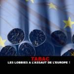 TABAC : Les lobbies à l'assaut de l'Europe !