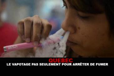 QUEBEC : Le vapotage pas seulement pour arrêter de fumer.
