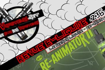 Revue E-Liquide #236 -LE FRENCH LIQUIDE – RE-ANIMATOR 2 (FR)