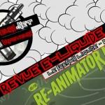 Revue E-Liquide #236 -LE FRENCH LIQUIDE – RE-ANIMATOR 2 (FR)