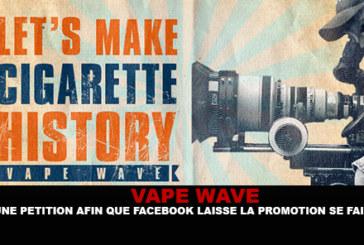 VAPE WAVE : Une pétition afin que facebook laisse la promotion se faire.
