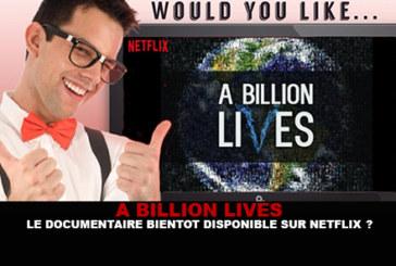A BILLION LIVES : Le documentaire bientôt disponible sur Netflix ?