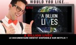 A BILLION LIVES : Le documentaire bientôt disponible sur Netflix ?