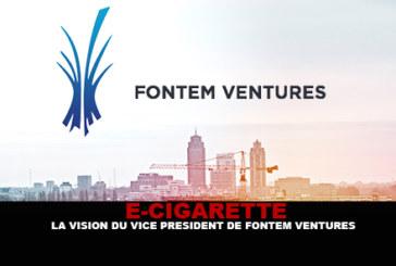 E-CIGARETTE : La vision du vice président de Fontem Ventures.