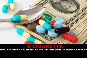 E-CIGARETTE : L'industrie pharma achète les politiciens afin de jeter le discrédit.
