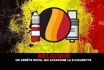 BELGIQUE : Un arrêté royal qui assassine la e-cigarette.