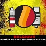 BELGIQUE : Un arrêté royal qui assassine la e-cigarette.