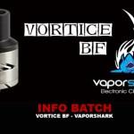 INFO BATCH : Vortice BF (Vaporshark)