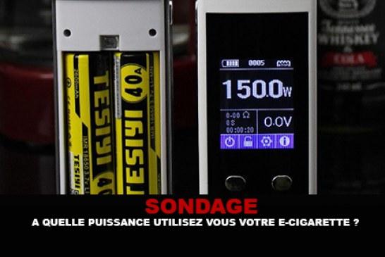 SONDAGE : A quelle puissance utilisez vous généralement votre e-cigarette ?