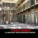 THAILANDE : La vape peut vous envoyer en prison !