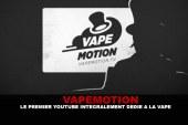VAPEMOTION : Le premier youtube intégralement dédié à la vape.