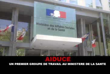 AIDUCE :  Un premier groupe de travail au ministère de la santé.