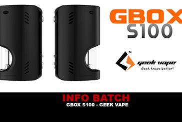 INFO BATCH : GBOX S100 Tc (Geek Vape)