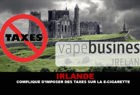 IRLANDE : Compliqué d'imposer des taxes sur la e-cigarette.