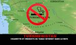 TURKMENISTAN: Sigarette e prodotti del tabacco vietati nel paese!