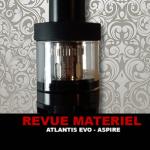 REVUE : ATLANTIS EVO PAR ASPIRE