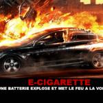E-CIGARETTE : Une batterie explose et met le feu à la voiture…
