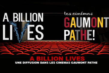 A BILLION LIVES: A broadcast in Gaumont Pathe cinemas.