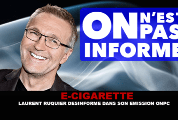 E-CIGARETTE : Laurent Ruquier désinforme dans son émission «On n'est pas couché»