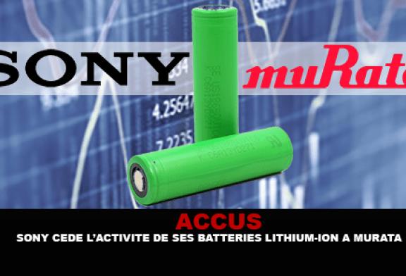 ACCUS : Sony cède l'activité de ses batteries Lithium-ion à Murata.