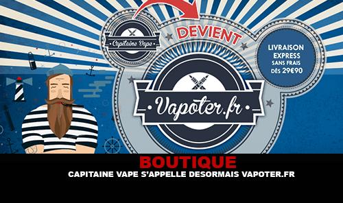 BOUTIQUE : Capitaine Vape s'appelle désormais Vapoter.fr