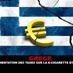 GRÈCE : Une augmentation des taxes sur la e-cigarette et le tabac.