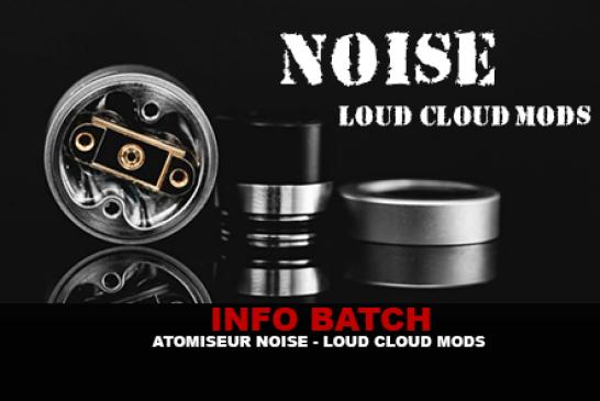 INFO BATCH : Atomiseur Noise (Loud Cloud Mods)