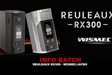 INFO BATCH : Reuleaux RX300 (Wismec / Jaybo)