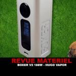 REVUE : BOXER V2 188W PAR HUGO VAPOR
