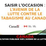 CANADA : Une consultation publique sur l'avenir de la lutte anti-tabac.