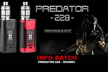 INFO BATCH : Predator 228 (Wismec)