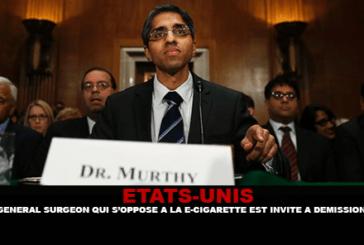 ÉTATS-UNIS : Le General Surgeon qui s'oppose à la e-cigarette est invité à démissionner.