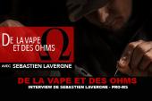 DE LA VAPE ET DES OHMS : Interview de Sébastien Lavergne (Pro-MS)