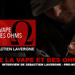 OF VAPE AND OHMS: Interview with Sébastien Lavergne (Pro-MS)
