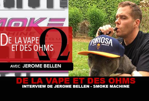 DE LA VAPE ET DES OHMS : Interview de Jérôme Bellen (Smoke Machine)