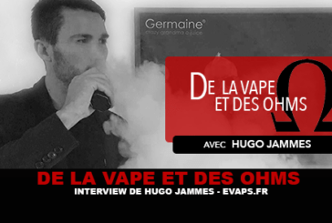 DE LA VAPE ET DES OHMS : Interview de Hugo Jammes (EVAPS.FR)