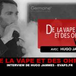 של VAPE ו OHMS: ראיון של הוגו Jammes (EVAPS.FR)