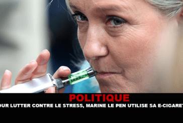 POLITIQUE : Pour lutter contre le stress, Marine Le Pen utilise sa e-cigarette.