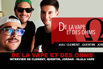 OF VAPE AND OHMS: Interview with Clement, Quentin, Jordan (Olala Vape)