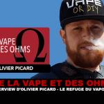 DE LA VAPE ET DES OHMS : Interview d'Olivier Picard (Le refuge du vapoteur)