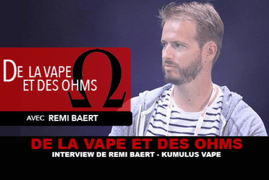 DE LA VAPE ET DES OHMS : Interview de Rémi Baert (Kumulus Vape)