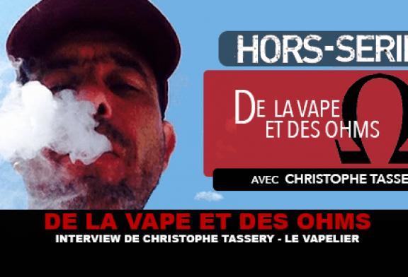 DE LA VAPE ET DES OHMS : Interview de Christophe Tassery (Le Vapelier)
