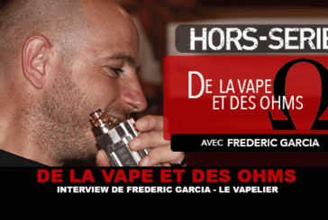 DE LA VAPE ET DES OHMS : Interview de Frédéric Garcia (LE VAPELIER)