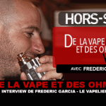 OF VAPE AND OHMS: Interview of Frédéric Garcia (LE VAPELIER)