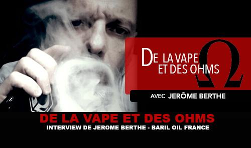 VAPE AND OHMS: Интервью с Джеромом Берте (Baril Oil)
