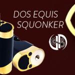 INFO BATCH : Dos Equis Squonker (JD TECH)