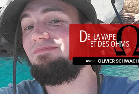 DE LA VAPE ET DES OHMS : Interview de Schwach Olivier (Le Petit Fumeur)