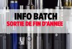 INFO BATCH : Retour sur les sorties e-cigarette de la fin d'année !