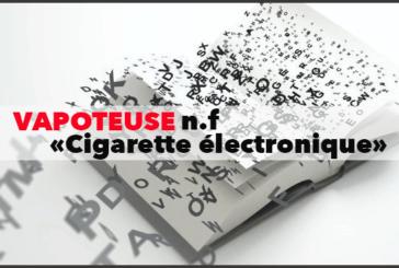 CULTURE : Après «E-cigarette», le mot «Vapoteuse» fait son entrée dans le dictionnaire
