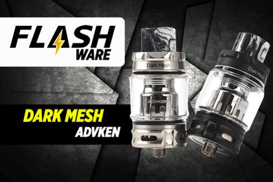 FLASHWARE : Dark Mesh Sub-ohm (Advken)
